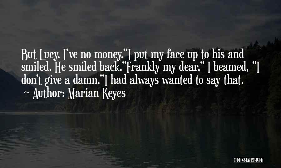 My Give A Damn Quotes By Marian Keyes