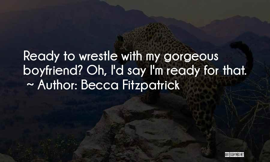 My Gorgeous Boyfriend Quotes By Becca Fitzpatrick