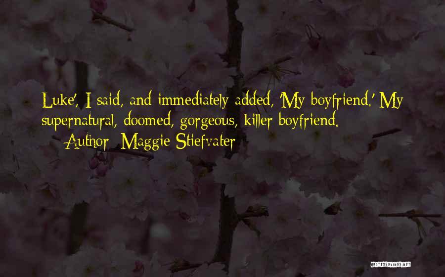 My Gorgeous Boyfriend Quotes By Maggie Stiefvater