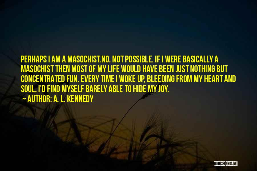 My Heart Is Bleeding Quotes By A. L. Kennedy