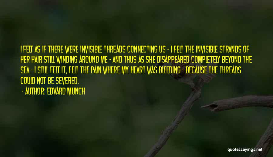 My Heart Is Bleeding Quotes By Edvard Munch