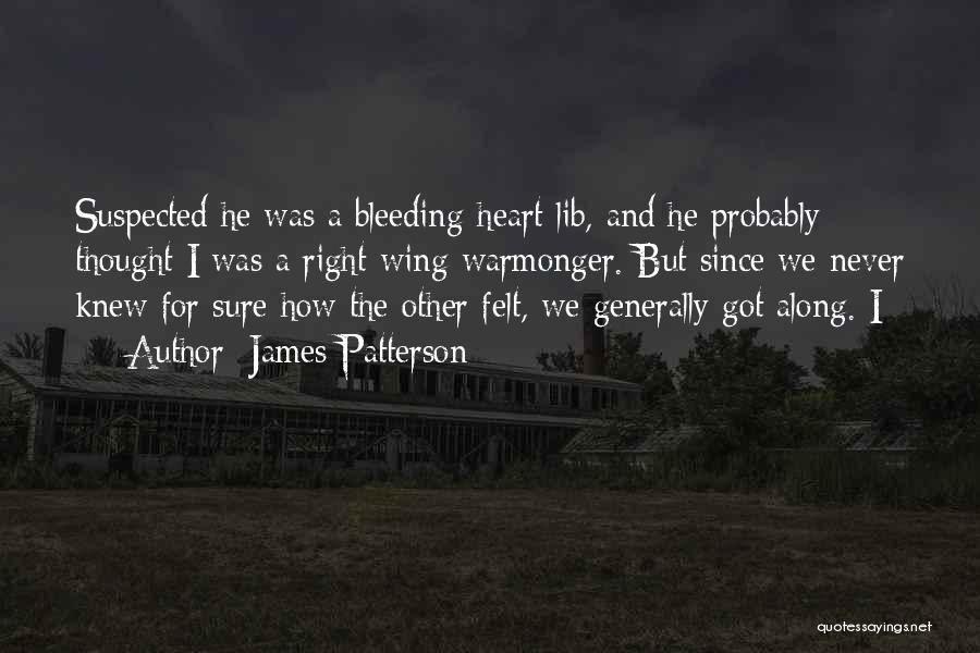 My Heart Is Bleeding Quotes By James Patterson