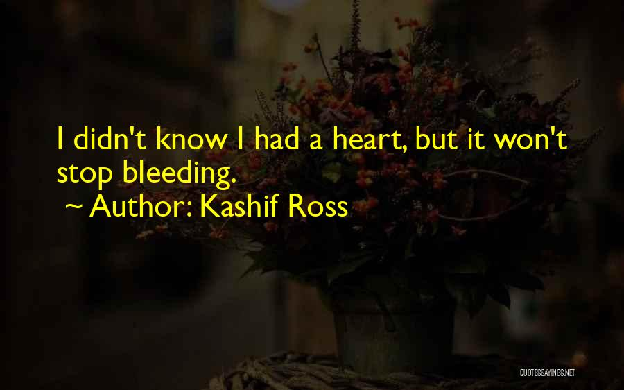 My Heart Is Bleeding Quotes By Kashif Ross