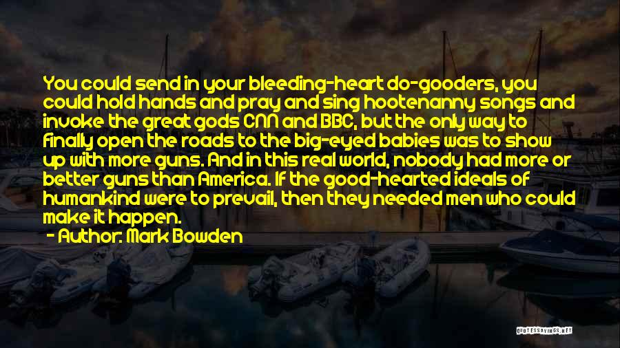 My Heart Is Bleeding Quotes By Mark Bowden
