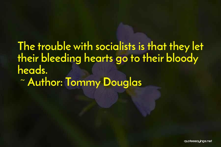 My Heart Is Bleeding Quotes By Tommy Douglas