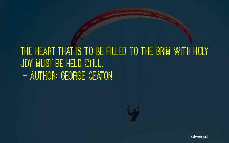 My Heart Is Filled With Joy Quotes By George Seaton