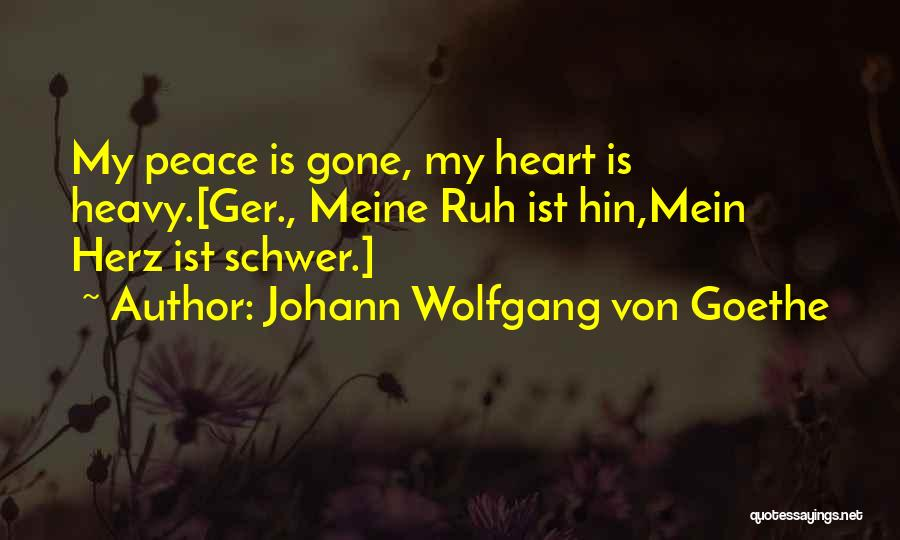 My Heart Is Heavy Quotes By Johann Wolfgang Von Goethe