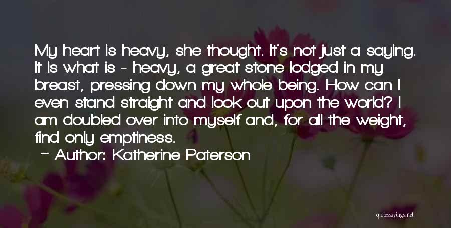 My Heart Is Heavy Quotes By Katherine Paterson