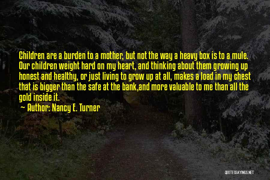 My Heart Is Heavy Quotes By Nancy E. Turner