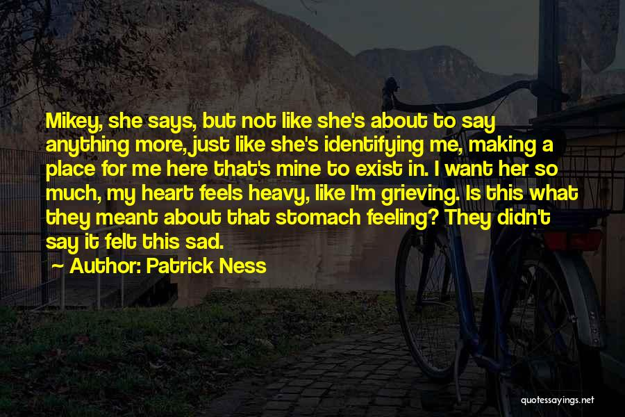 My Heart Is Heavy Quotes By Patrick Ness