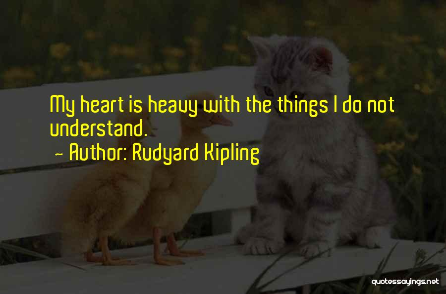 My Heart Is Heavy Quotes By Rudyard Kipling