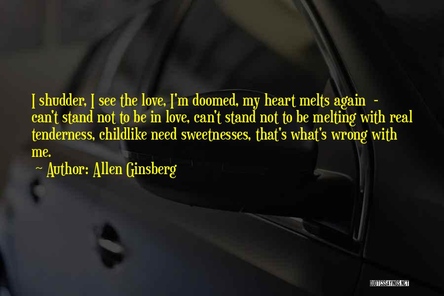 My Heart Melts Quotes By Allen Ginsberg