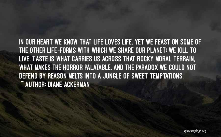 My Heart Melts Quotes By Diane Ackerman
