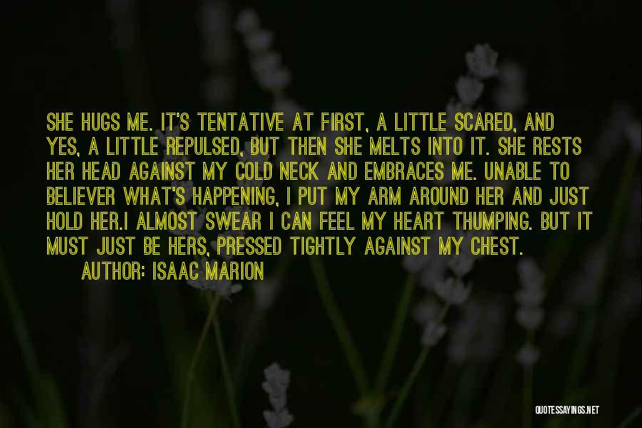 My Heart Melts Quotes By Isaac Marion
