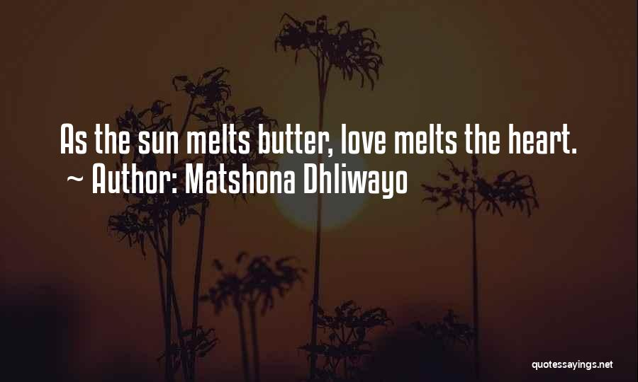My Heart Melts Quotes By Matshona Dhliwayo
