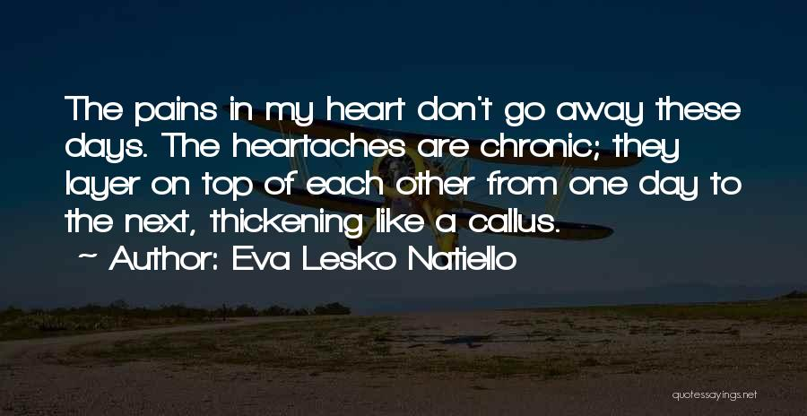 My Heart Pains Quotes By Eva Lesko Natiello