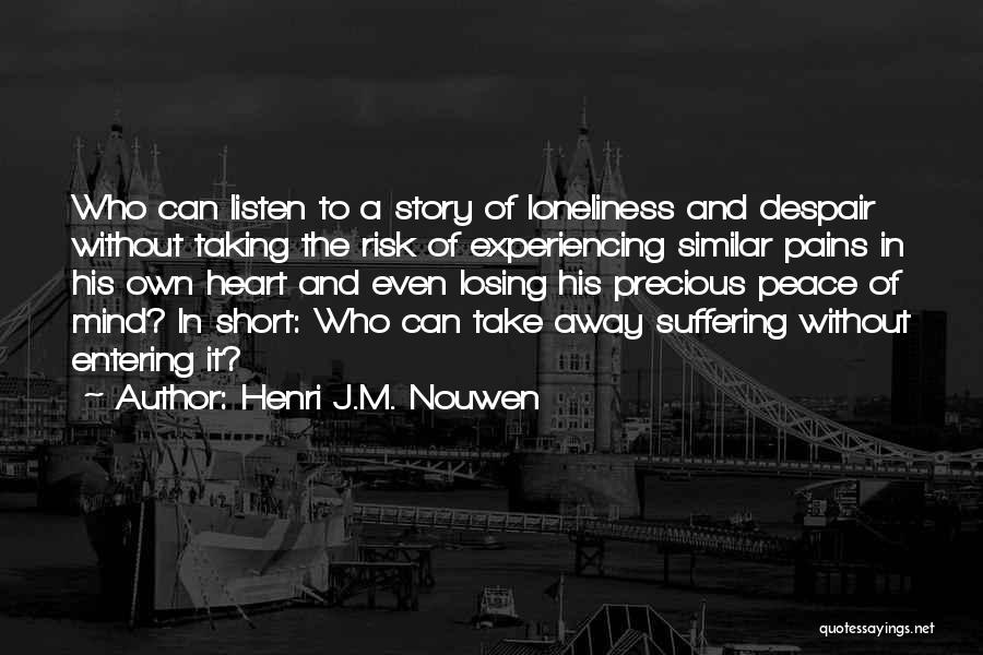 My Heart Pains Quotes By Henri J.M. Nouwen