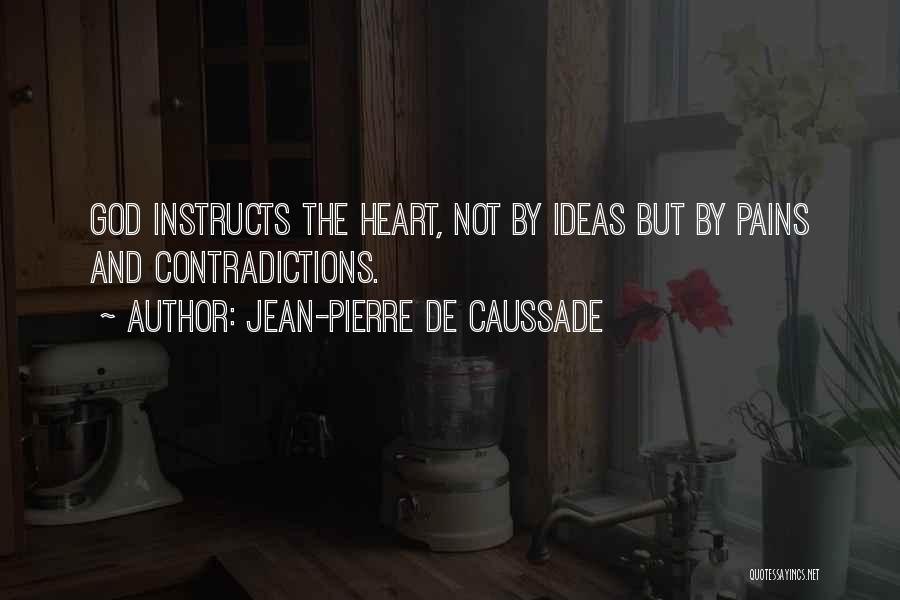 My Heart Pains Quotes By Jean-Pierre De Caussade