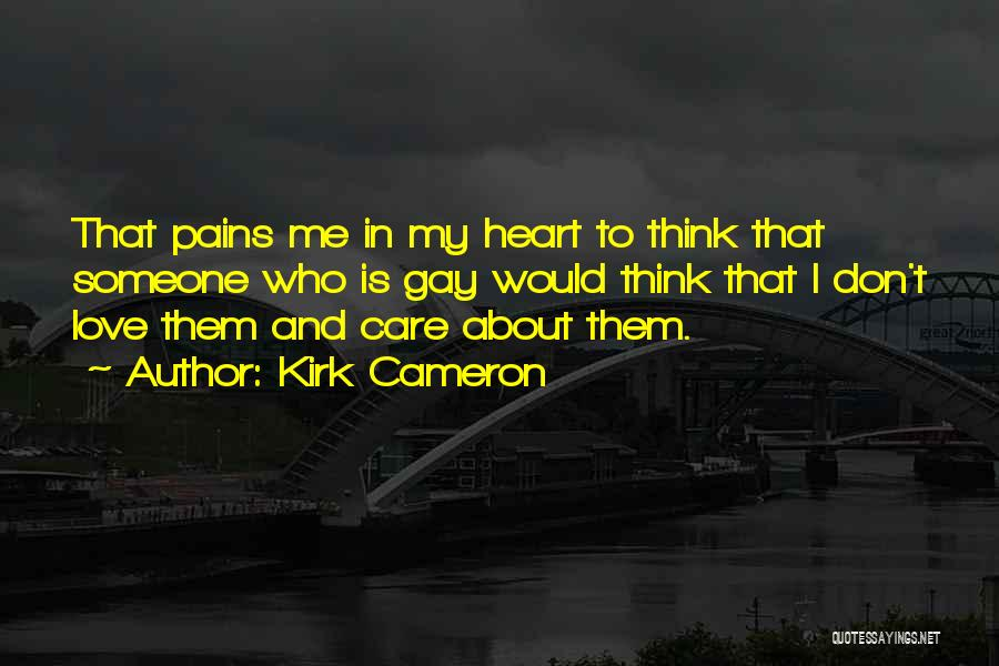 My Heart Pains Quotes By Kirk Cameron