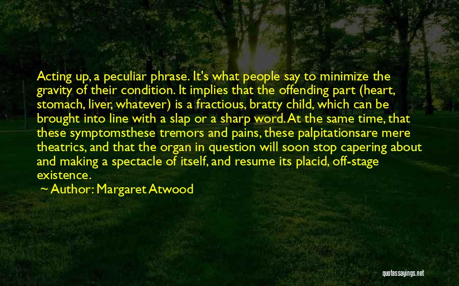 My Heart Pains Quotes By Margaret Atwood