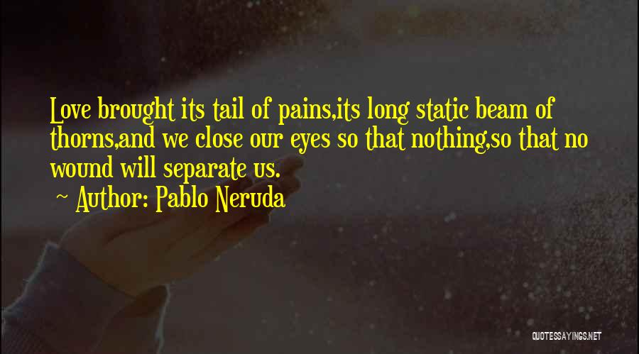 My Heart Pains Quotes By Pablo Neruda