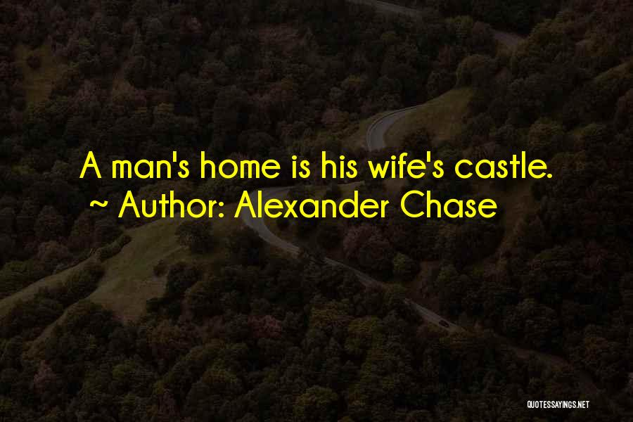 My Home Is My Castle Quotes By Alexander Chase
