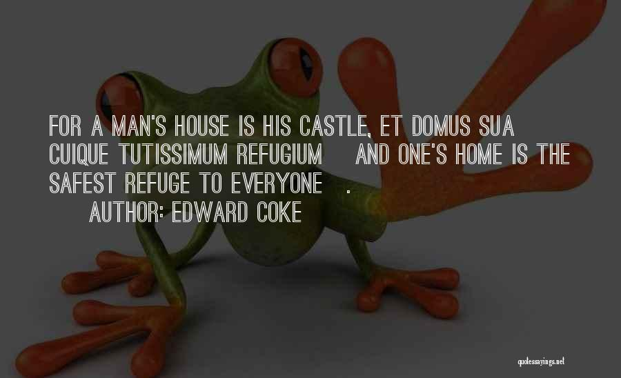 My Home Is My Castle Quotes By Edward Coke