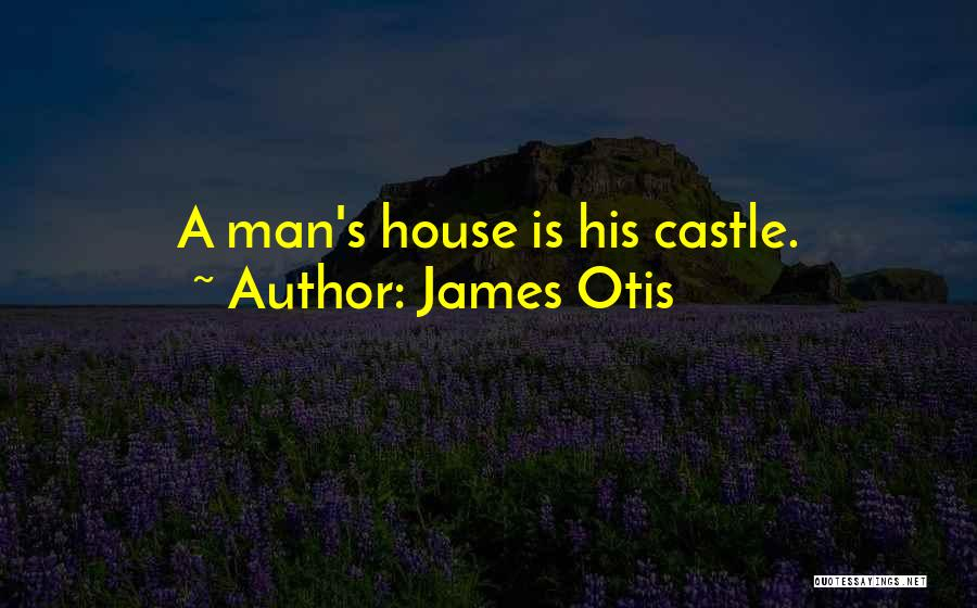 My Home Is My Castle Quotes By James Otis