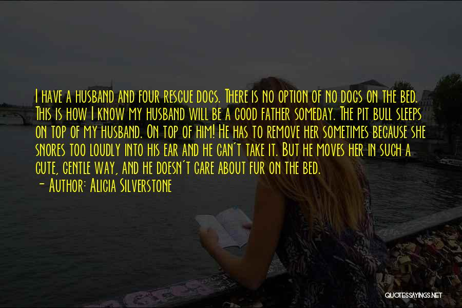 My Husband Doesn't Care Quotes By Alicia Silverstone