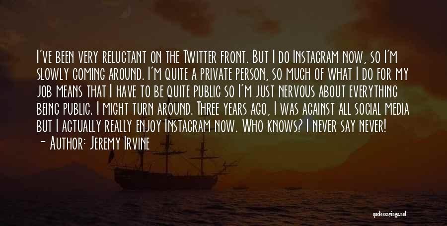 My Instagram Public Quotes By Jeremy Irvine