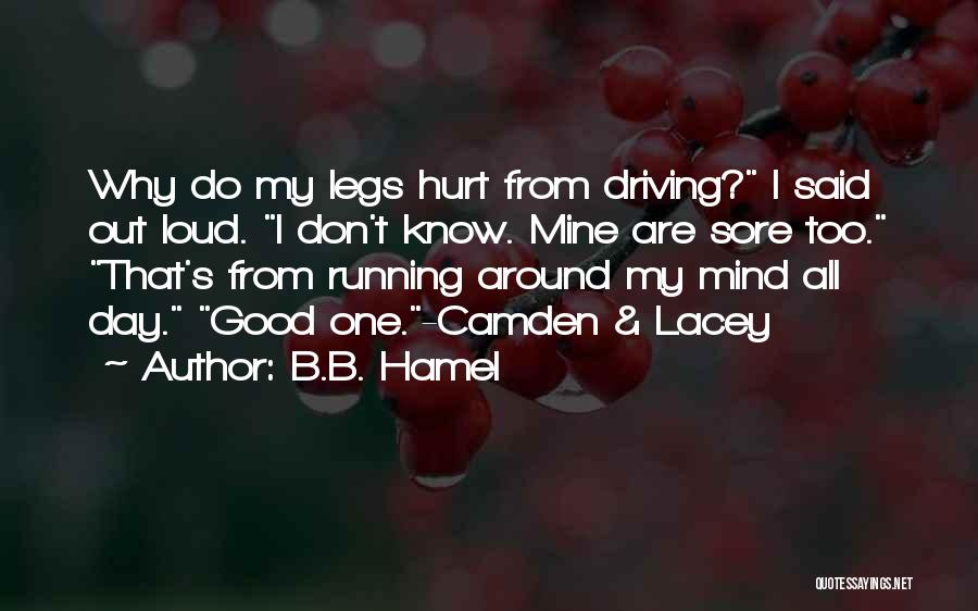 My Legs Hurt Quotes By B.B. Hamel