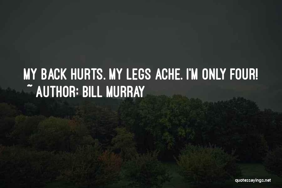 My Legs Hurt Quotes By Bill Murray