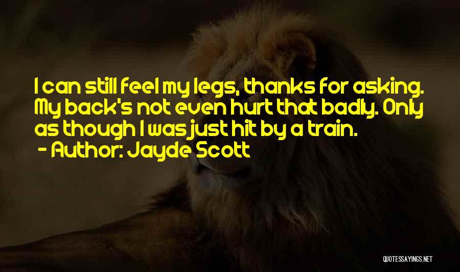 My Legs Hurt Quotes By Jayde Scott
