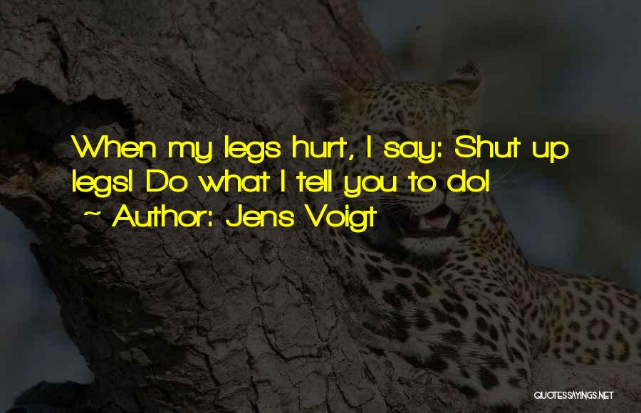 My Legs Hurt Quotes By Jens Voigt