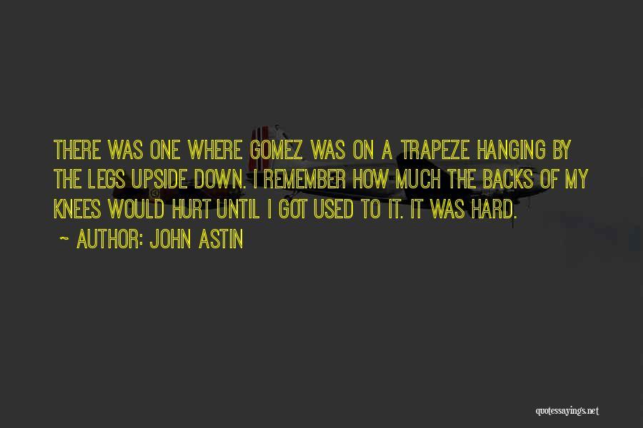 My Legs Hurt Quotes By John Astin