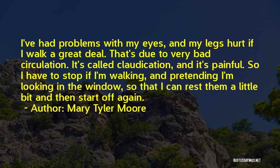 My Legs Hurt Quotes By Mary Tyler Moore