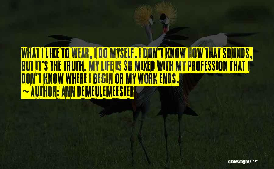 My Life Ends Quotes By Ann Demeulemeester