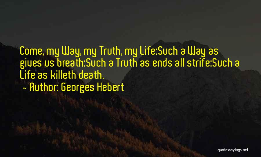 My Life Ends Quotes By Georges Hebert