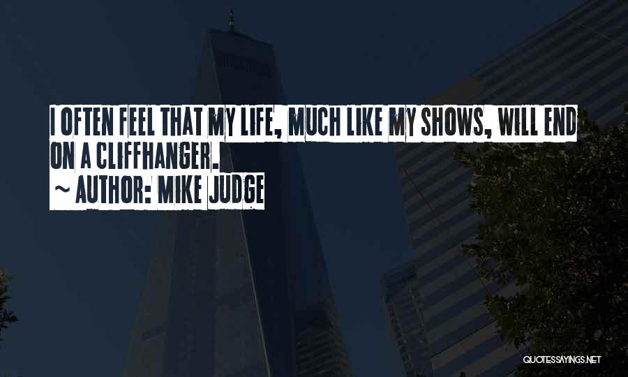 My Life Ends Quotes By Mike Judge