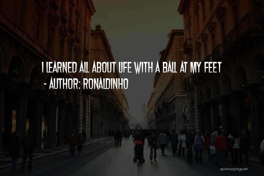 My Life Goes On Without You Quotes By Ronaldinho