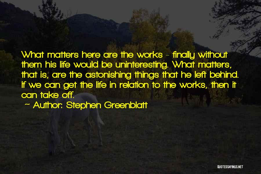 My Life Goes On Without You Quotes By Stephen Greenblatt