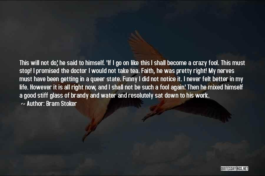 My Life Is Better Now Quotes By Bram Stoker