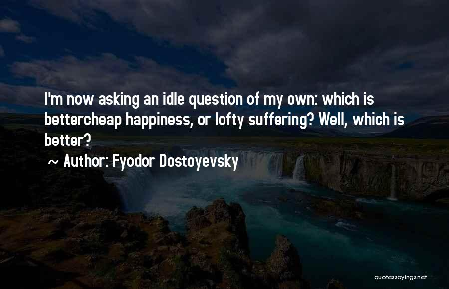 My Life Is Better Now Quotes By Fyodor Dostoyevsky