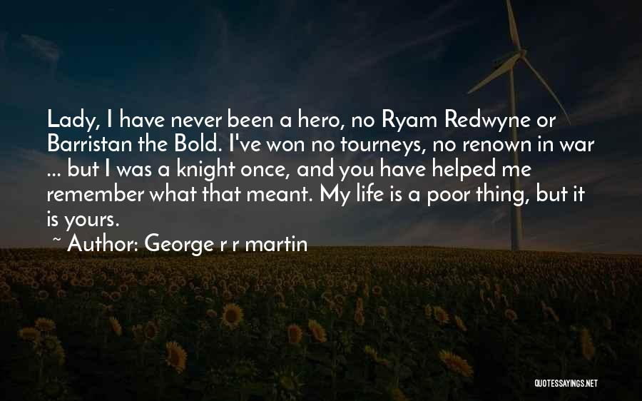 My Life Is You Quotes By George R R Martin