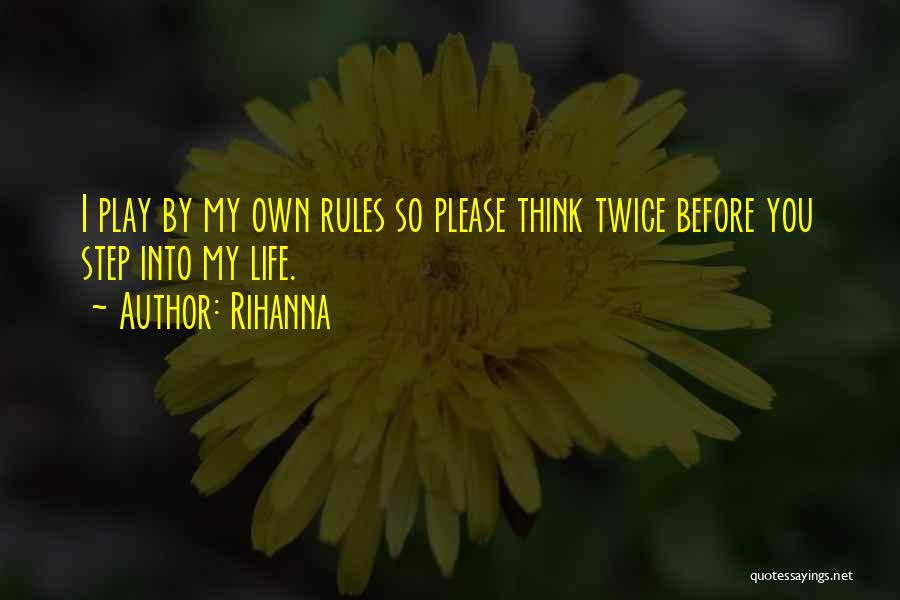 My Life No Rules Quotes By Rihanna