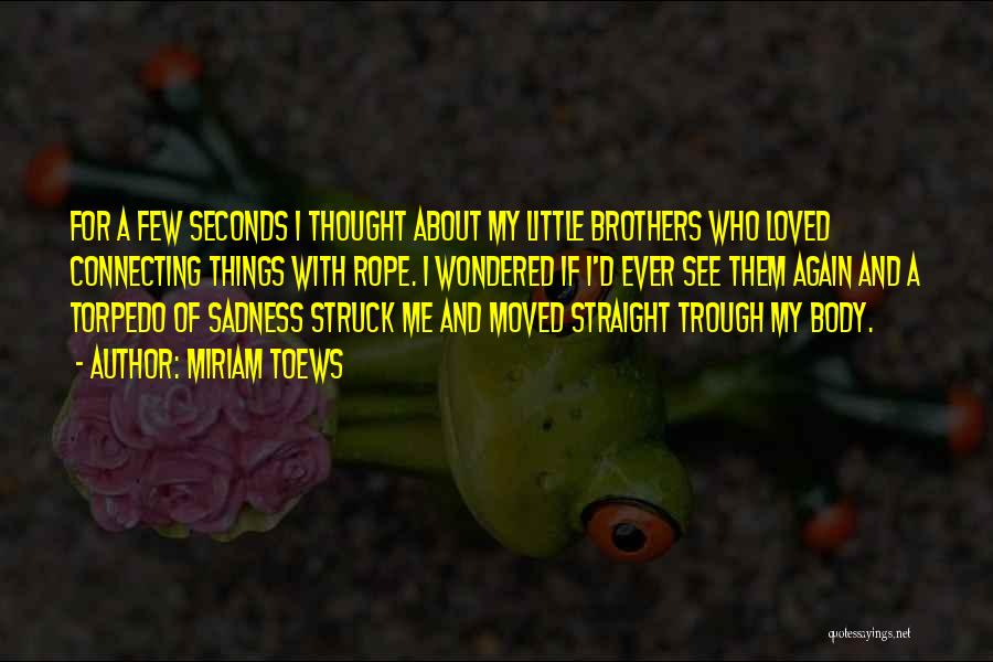 My Little Brothers Quotes By Miriam Toews