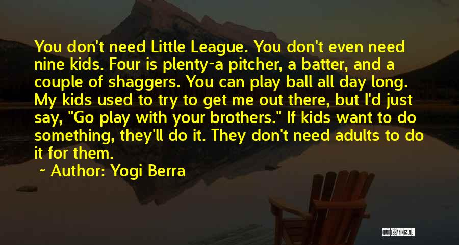 My Little Brothers Quotes By Yogi Berra