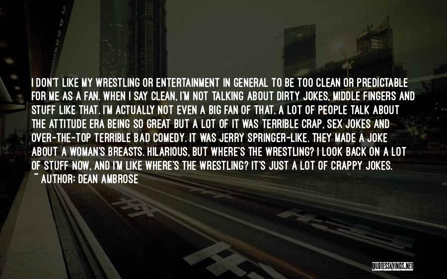 My Look Attitude Quotes By Dean Ambrose