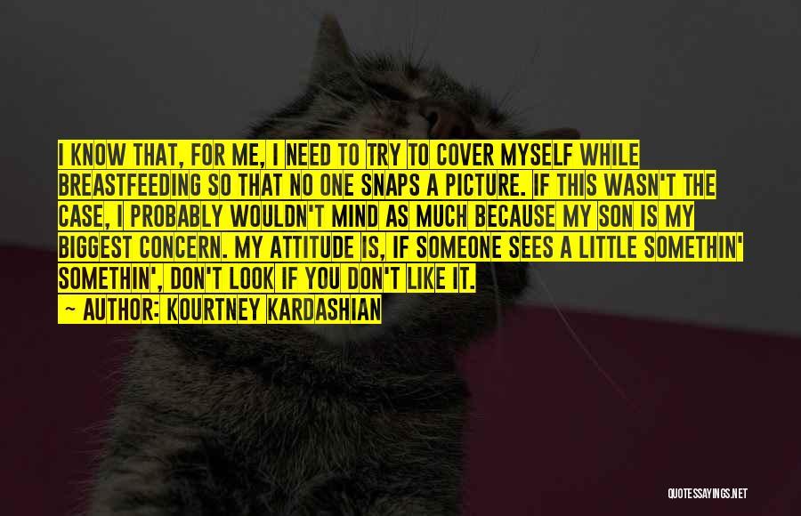 My Look Attitude Quotes By Kourtney Kardashian