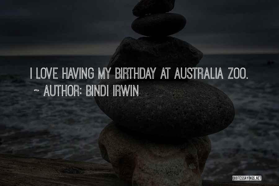 My Love Birthday Quotes By Bindi Irwin